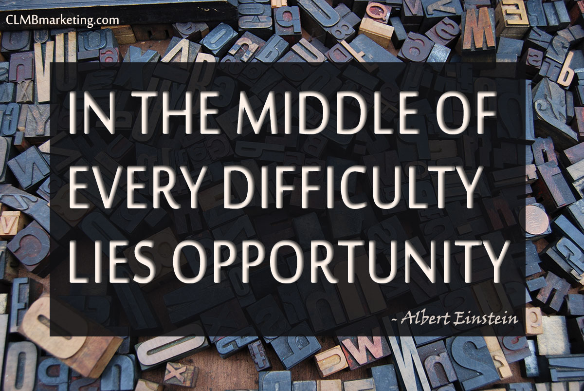 In the middle of every difficulty lies opportunity. — Albert Einstein