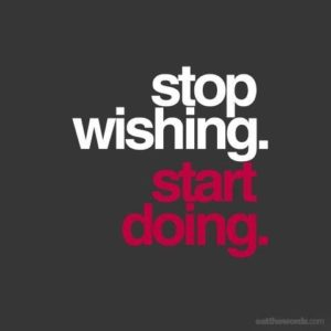 Stop Wishing. Start Doing. Business Inspirational Meme