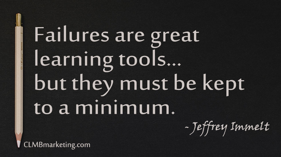 Failures are great learning tools… but they must be kept to a minimum. – Jeffrey Immelt