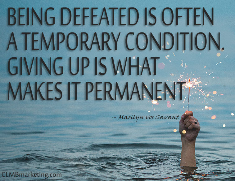 Motivational Quote: Being defeated is often a temporary condition. Giving up is what makes it permanent. – Marilyn vos Savant