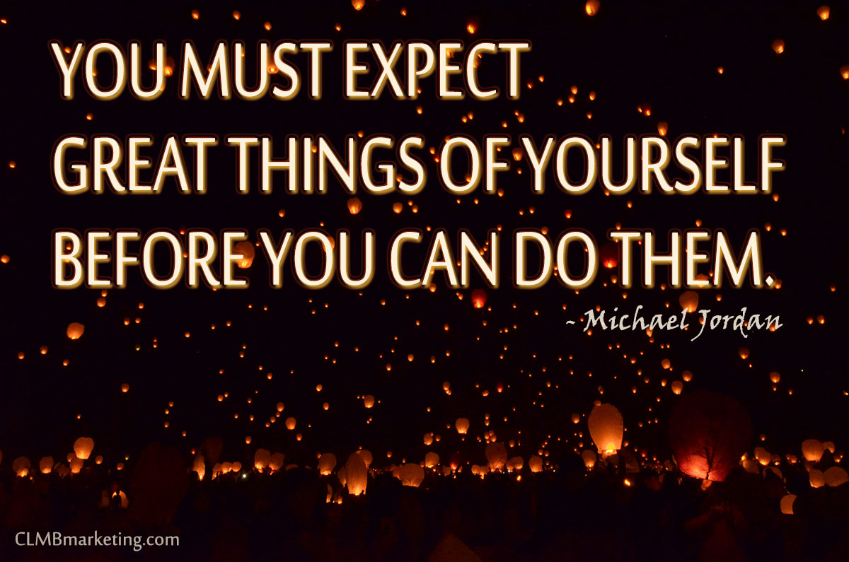 You must expect great things of yourself before you can do them. — Michael Jordan