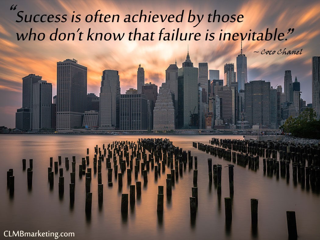Success is often achieved by those who don't know that failure is inevitable. – Coco Chanel