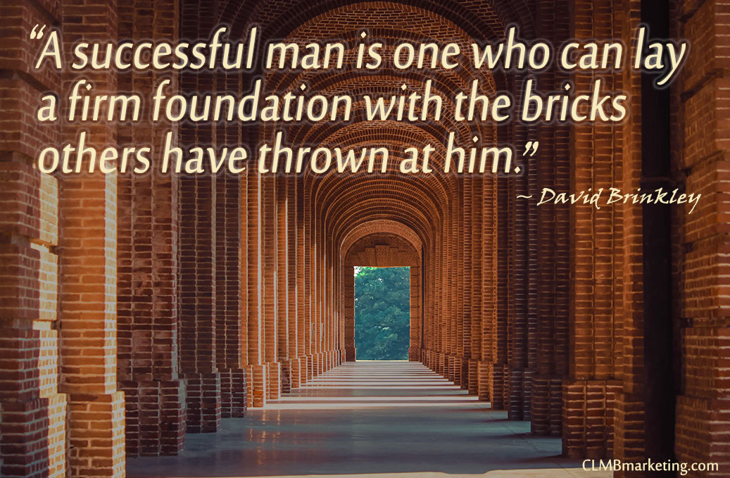 A successful man is one who can lay a firm foundation with the bricks others have thrown at him. – David Brinkley