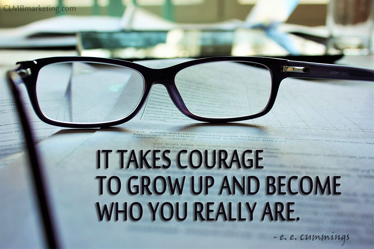 It takes courage to grow up and become who you really are. — e. e. cummings