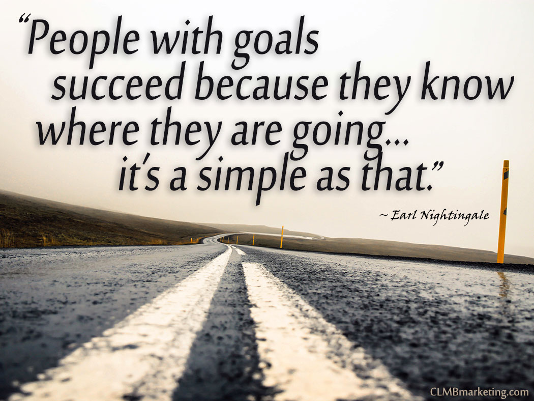 People with goals succeed because they know where they are going… it's a simple as that. – Earl Nightingale