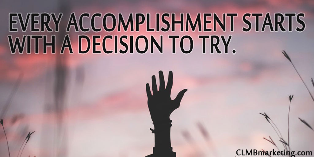 Every accomplishment starts with a decision to try - Motivational Business Quote