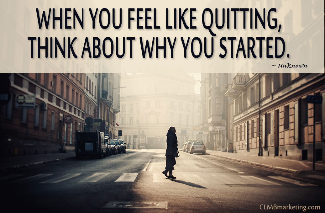 Small Business Motivational Quote - When you feel like quitting, think about why you started