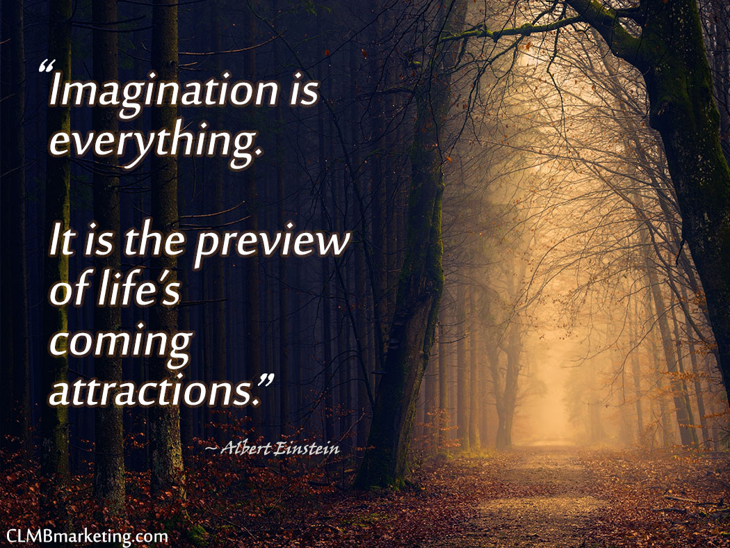 Motivational Quotes: Imagination is everything. It is the preview of life's coming attractions. – Albert Einstein