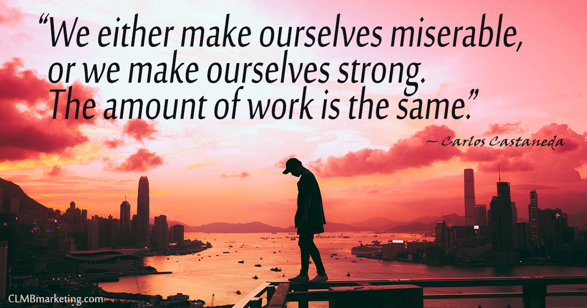 Motivational Quote: We either make ourselves miserable, or we make ourselves strong. The amount of work is the same.