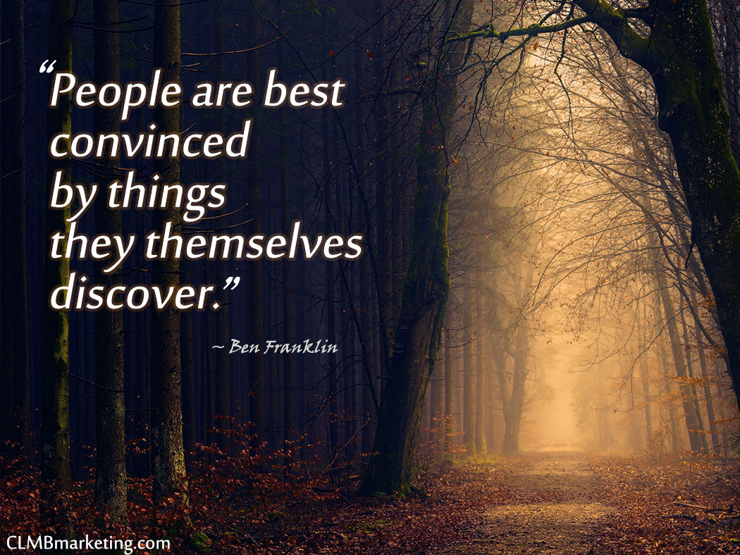 People are best convinced by things they themselves discover. – Ben Franklin Motivational Quote
