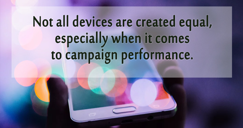 Optimize your campaigns based on performance by device type